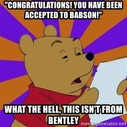"""Skeptical Pooh - """"congratulations! You have been accepted to babson!"""" What the hell, this isn't from bentley"""