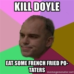 slingblade - kill doyle eat some french fried po-taters