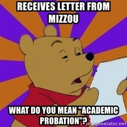 """Skeptical Pooh - receives letter from Mizzou What do you mean """"academic probation""""?"""