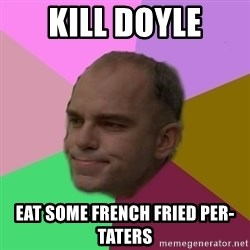 slingblade - kill doyle eat some french fried per-taters
