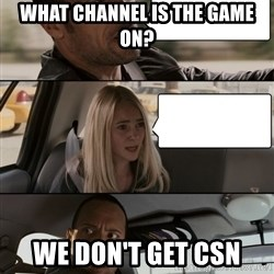 The Rock driving - What channel is the game on? WE don't get CSN