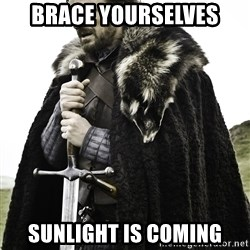 Sean Bean Game Of Thrones - brace yourselves Sunlight is Coming