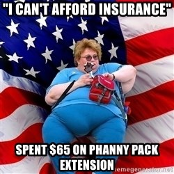 "Obese American - ""I can't afford insurance"" spent $65 on phanny pack extension"