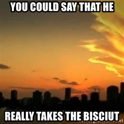 CSI Miami - You could say that he Really takes the bisciut