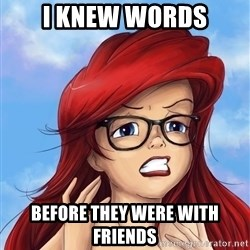 Hipster Ariel - I knew words BEFORE THEY WERE WITH FRIENDS