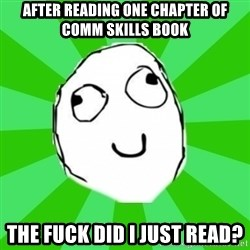 dafuq - after reading one chapter of comm skills book The fuck did i just read?