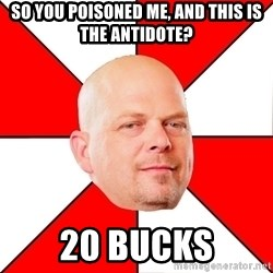 Pawn Stars - So you poisoned me, and this is the antidote? 20 bucks