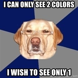Racist Dawg - I can only see 2 colors I wish to see only 1