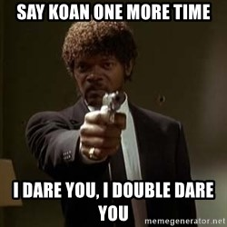 Jules Pulp Fiction - SAY KOAN ONE MORE TIME I DARE YOU, I DOUBLE DARE YOU