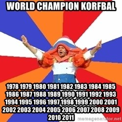 dutchproblems.tumblr.com - World champion korfbal 1978 1979 1980 1981 1982 1983 1984 1985 1986 1987 1988 1989 1990 1991 1992 1993 1994 1995 1996 1997 1998 1999 2000 2001 2002 2003 2004 2005 2006 2007 2008 2009 2010 2011