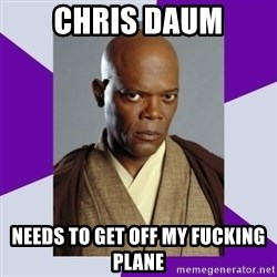 mace windu - Chris Daum NEEDS TO GET OFF MY FUCKING PLANE