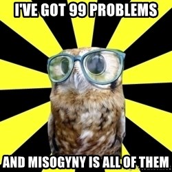 Outspoken Feminist Mawrter - I'VE GOT 99 PROBLEMS AND MISOGYNY IS ALL OF THEM