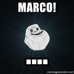 Forever Alone - Marco! ....