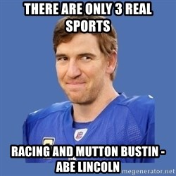 Eli troll manning - there are only 3 real sports racing and mutton bustin - abe lincoln