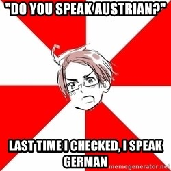 "Aristocratic Austria - ""Do you speak austrian?"" last time I checked, I speak German"