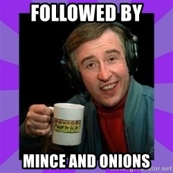 Alan Partridge - Followed By mince and onions