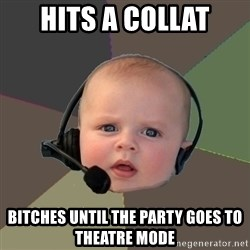 FPS N00b - hits a collat bitches until the party goes to theatre mode