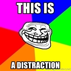 Trollface - This is a distraction