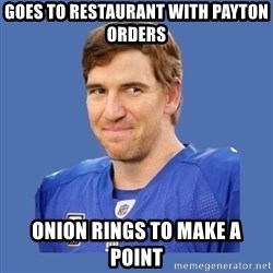 Eli troll manning - Goes to restaurant with Payton orders onion Rings to make a point