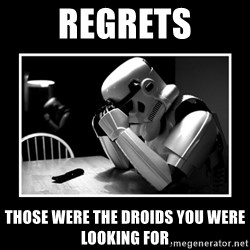 Sad Trooper - regrets those were the droids you were looking for