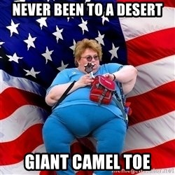 Obese American - never been to a desert giant camel toe