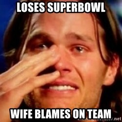 basedbrady - loses superbowl wife blames on team