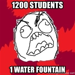 Rage FU - 1200 students 1 water fountain