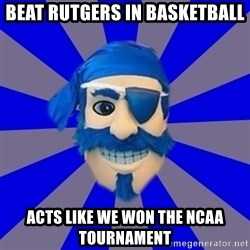 Seton Hall Pirate - beat rutgers in basketball acts like we won the ncaa tournament
