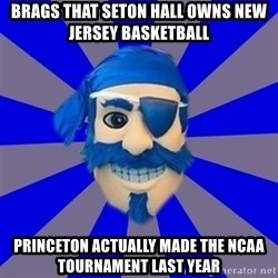 Seton Hall Pirate - brags that seton hall owns new jersey basketball princeton actually made the ncaa tournament last year