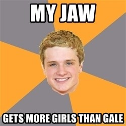 Advice Peeta - My Jaw Gets more girls than Gale