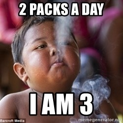 Smoking Baby - 2 packs a day  i am 3