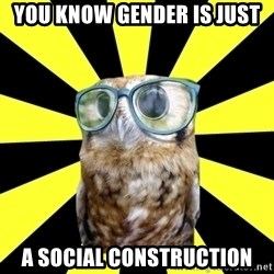 Outspoken Feminist Mawrter - You know Gender is just a social construction