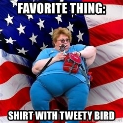 Obese American - favorite thing: shirt with tweety bird