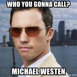 His name is Michael Westen - WHO YOU GONNA CALL? MICHAEL WESTEN