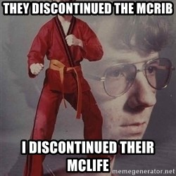 PTSD Karate Kyle - They discontinued the mcrib i discontinued their mclife