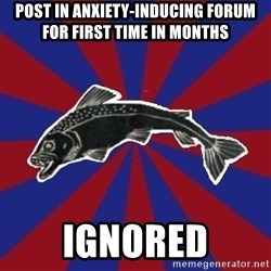 Borderline Blackfish - post in anxiety-inducing forum for first time in months ignored