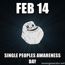 Forever Alone - feb 14 Single peoples awareness day