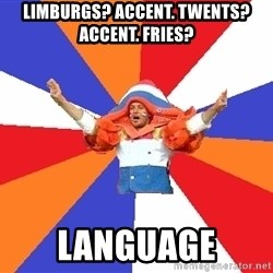 dutchproblems.tumblr.com - Limburgs? Accent. Twents? accent. Fries? Language
