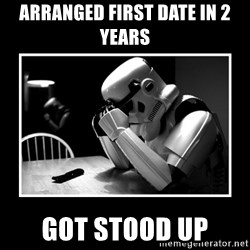 Sad Trooper - arranged first date in 2 years got stood up