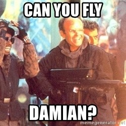 Clarence Boddicker - Can you fly damian?