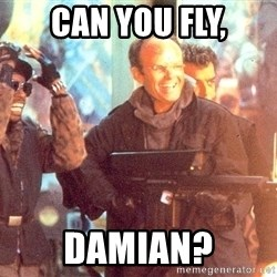 Clarence Boddicker - can you fly, Damian?