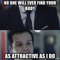 Misleading Moriarty - No one will ever find your body as attractive as I do