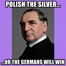 MR. CARSON - polish the silver... ...or the germans will win