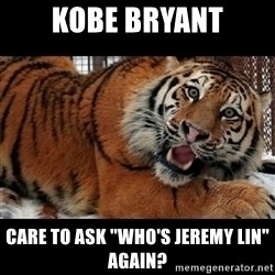 """Sarcasm Tiger - Kobe bryant care to ask """"who's jeremy lin"""" again?"""