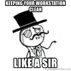 Feel Like A Sir - KEEPING YOUR WORKSTATION CLEAN LIKE A SIR