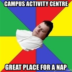 Sleep-man - campus activity centre great place for a nap