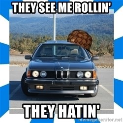 Scumbag BMW - They see me Rollin' They hatin'