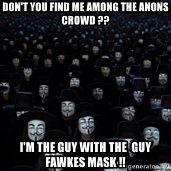 V For Vendetta Revolution Anonymous - Don't YOU FIND ME AMONG THE ANONS CROWD ?? I'm THE GUY WITH THE  GUY FAWKES MASK !!