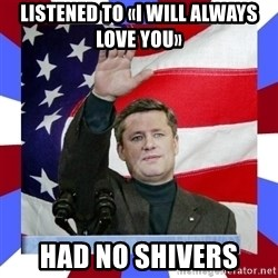 Stephen Harper - Listened to «I will Always love you» Had no shivers