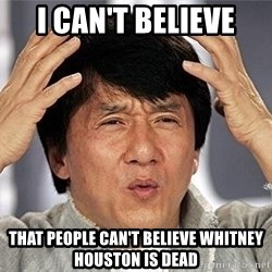 Confused Jackie Chan - I can't believe that people can't believe Whitney Houston is dead